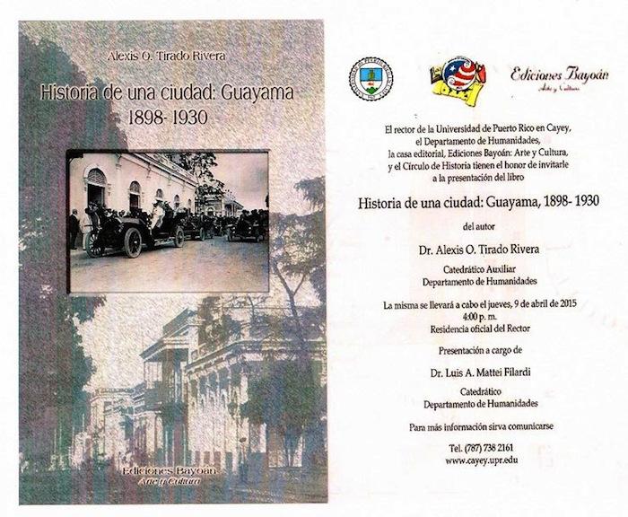 Invitación a presentación del libro Historia de una ciudad Guayama, 1898-1930