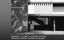 """Portada del libro """"Mayagüez y Klumb: La historia olvidada. Arquitectura del Recinto Universitario de Mayagüez"""", escrito por el doctor Jerry Torres Santiago. (Suministrada)"""